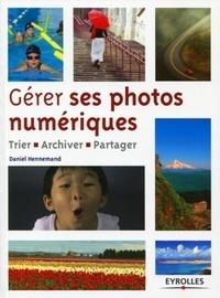 Daniel Hennemand - Gérer ses photos numériques - Trier, archiver, partager.