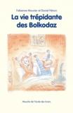 Daniel Hénon et Fabienne Mounier - La vie trépidante des Bolkodaz.