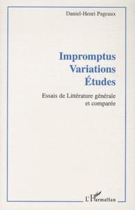 Daniel-Henri Pageaux - Impromptus Variations Etudes - Essais de littérature générale et comparée.