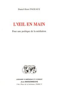 Daniel-Henri Pageaux - L'oeil en main - Pour une poétique de la médiation.