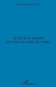 Daniel-Henri Pageaux - Le tour du monde en vingt-quatre lectures.