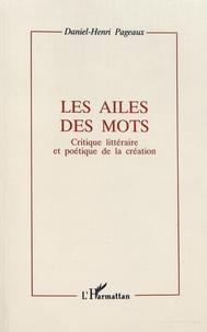 Daniel-Henri Pageaux - Les ailes des mots - Critique littéraire et poétique de la création.