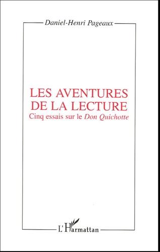 Daniel-Henri Pageaux - Les aventures de la lecture - Cinq essais sur le Don Quichotte.