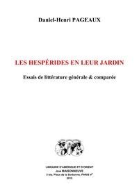 Daniel-Henri Pageaux - Les Hespérides en leur jardin - Essais de littérature générale & comparée.