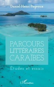 Daniel-Henri Pageaux - Parcours littéraires Caraïbes - Etudes et essais.