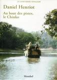 Daniel Henriot - Au bout des pistes, le Chinko - Vie et mort d'un domaine de chasse en Oubangui (1970-1997).