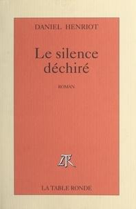 Daniel Henriot - Le silence déchiré.