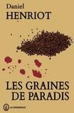 Daniel Henriot - Les graines de paradis.