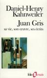 Daniel-Henry Kahnweiler - Juan Gris - Sa vie, son oeuvre, ses écrits.
