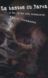 Daniel Hernandez - La bastos du Barca - Ou Le crime des douaniers.