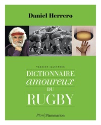 Daniel Herrero - Dictionnaire amoureux du rugby - Version illustrée.