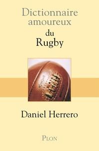 Daniel Herrero - DICT AMOUREUX  : Dictionnaire amoureux du Rugby.