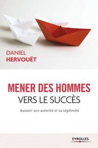 Daniel Hervouët - Mener des hommes vers le succès - Asseoir son autorité et sa légitimité.