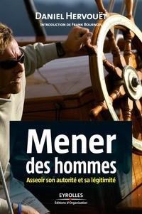 Daniel Hervouët - Mener des hommes - Asseoir son autorité et sa légitimité.