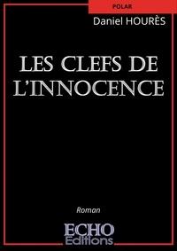 Daniel Hourès - Les clefs de l'innocence.