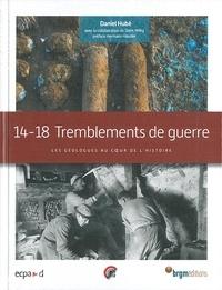 Daniel Hubé - 14-18 Tremblements de guerre - Les géologues au coeur de l'histoire.
