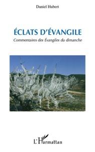 Daniel Hubert - Eclats d'Evangile - Commentaires des Evangiles du dimanche.