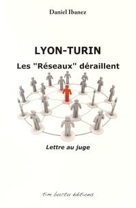 """Daniel Ibanez - Lyon-Turin - Les """"réseaux"""" déraillent, lettre au juge."""