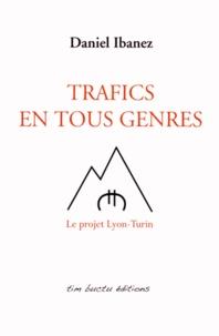 Daniel Ibanez - Trafics en tous genres - Le projet Lyon-Turin.