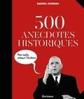 Daniel Ichbiah - 500 anecdotes historiques - Pour enfin retenir l'Histoire.