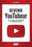Daniel Ichbiah - Devenir YouTubeur - Tous les conseils pour bien débuter et cartonner sur YouTube !.