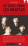 Daniel Ichbiah - Et Dieu créa les Beatles - Secrets d'une alchimie musicale.
