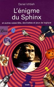 Daniel Ichbiah - L'énigme du Sphinx - Et autres casse-tête et jeux de logique.