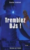 Daniel Ichbiah - Tremblez DJs !.