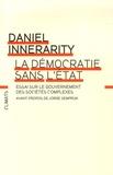 Daniel Innerarity - La démocratie sans l'Etat - Essai sur le gouvernement des sociétés complexes.