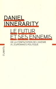Daniel Innerarity - Le futur et ses ennemis - De la confiscation de l'avenir à l'espérance politique.