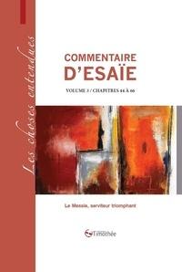 Daniel Issarte - Commentaire d'esaie volume 3 / chapitres 44 a 66 - Le Messie, serviteur triomphant.