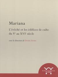Daniel Istria - Mariana - L'évêché et les édifices de culte du Ve au XVIe siècle.