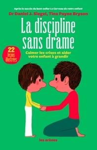Daniel-J Siegel et Tina Payne Bryson - La discipline sans drame.