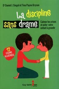 Daniel-J Siegel et Tina Payne Bryson - La discipline sans drame - Calmer les crises et aider votre enfant à grandir, 12 leçons illustrées.