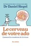 Daniel-J Siegel - Le cerveau de votre ado - Comment il se transforme de 12 à 24 ans.