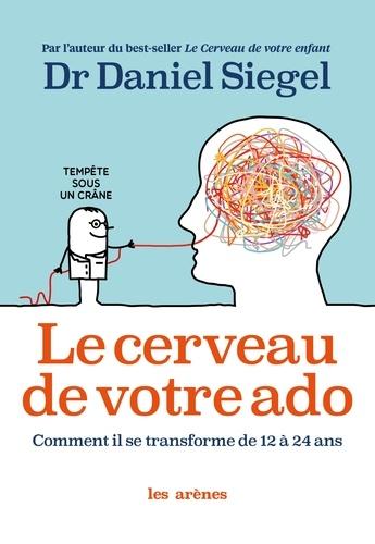 Le cerveau de votre ado. Comment il se transforme de 12 à 24 ans