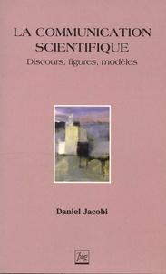 Daniel Jacobi - La communication scientifique - Discours, figures, modèles.