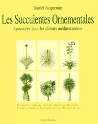 Daniel Jacquemin - Succulentes ornementales. - Agavacées pour les climats méditerranéens.