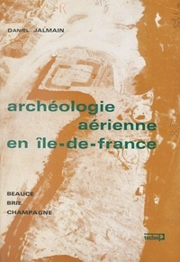 Daniel Jalmain et Raymond Chevallier - Archéologie aérienne en Île-de-France - Beauce, Brie, Champagne.