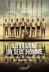 Daniel James Brown - Ils étaient un seul homme - L'histoire vraie de l'équipe d'aviron qui humilia Hitler.