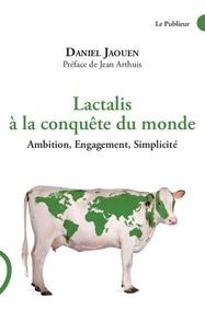 Daniel Jaouen - Lactalis à la conquête du monde.