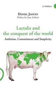 Daniel Jaouen - Lactalis and the conquest of the world - Ambition, Commitment and Simplicity.
