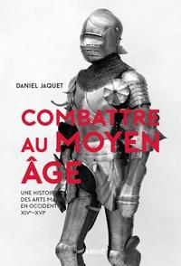 Daniel Jaquet - Combattre au Moyen Age.