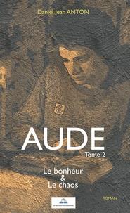 Daniel Jean Anton - Aude Tome 2 : Le bonheur & Le chaos.