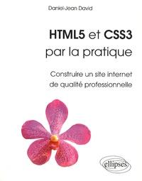 Daniel-Jean David - HTML5 et CSS3 par la pratique - Construire un site Internet de qualité professionnelle.