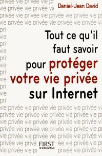 Tout ce qu'il faut savoir pour protéger votre vie privée sur Internet - Daniel-Jean David | Showmesound.org