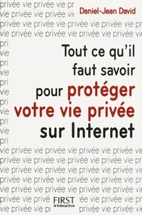 Daniel-Jean David - Tout ce qu'il faut savoir pour protéger votre vie privée sur Internet.