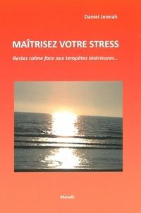 Daniel Jennah - Maîtrisez votre stress - Restez calme face aux tempêtes intérieures....