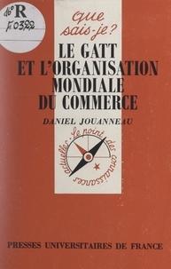 Daniel Jouanneau et Paul Angoulvent - Le GATT et l'organisation mondiale du commerce.
