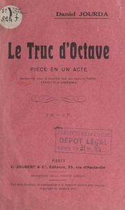 Daniel Jourda - Le truc d'Octave - Pièce en un acte, représentée pour la première fois aux concerts Pacra : Fauvette et Chansonia.